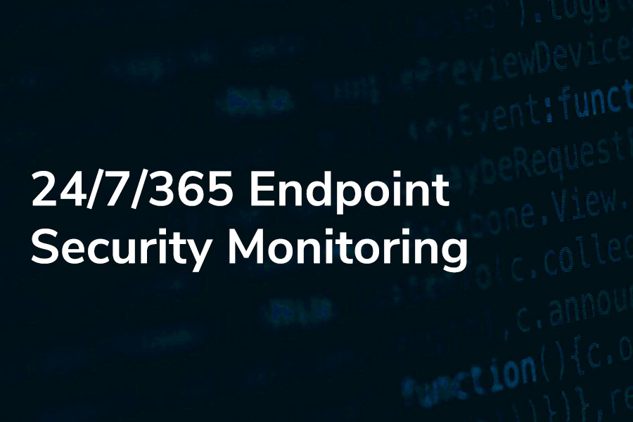 24/7/365 Endpoint Security Monitoring
